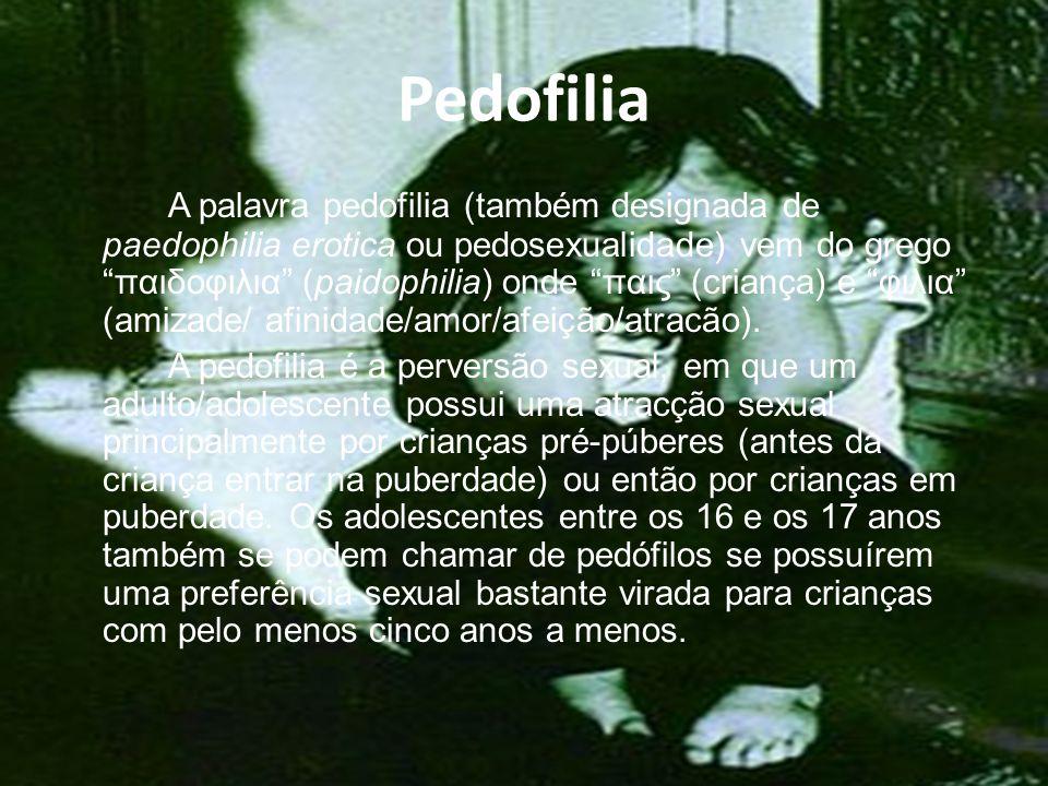 Pedofilia A palavra pedofilia (também designada de paedophilia erotica ou pedosexualidade) vem do grego παιδοφιλια (paidophilia) onde παις (criança) e φιλια (amizade/ afinidade/amor/afeição/atracão).