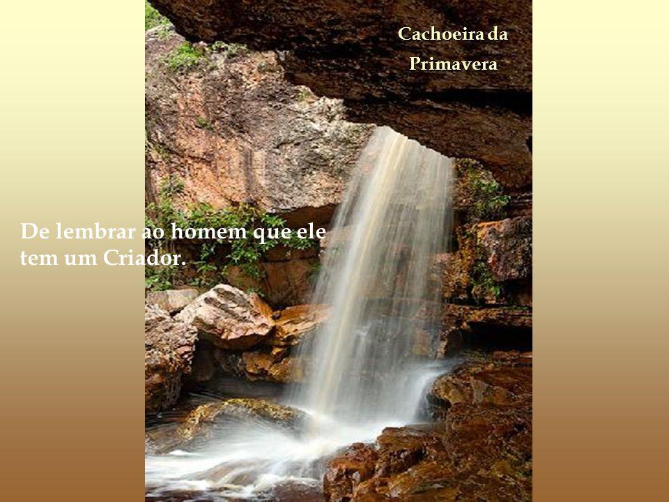Cachoeira da Primavera De lembrar ao homem que ele tem um Criador.