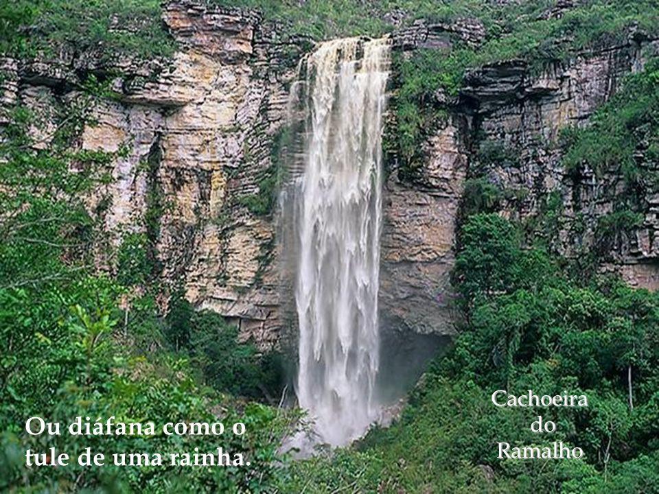 Cachoeira do doRamalho Ou diáfana como o tule de uma rainha.