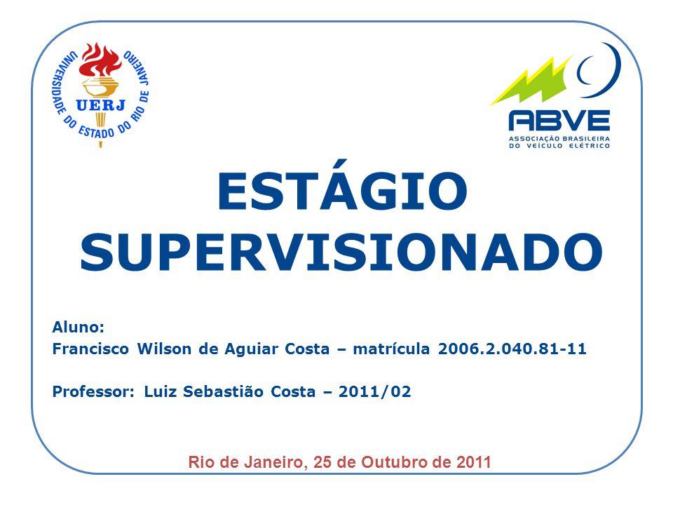 Aluno: Francisco Wilson de Aguiar Costa – matrícula 2006.2.040.81-11 Professor: Luiz Sebastião Costa – 2011/02 ESTÁGIO SUPERVISIONADO Rio de Janeiro,