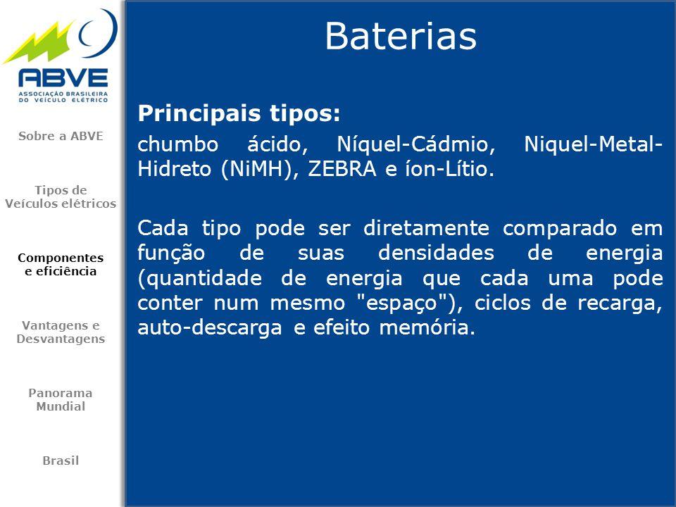 Principais tipos: chumbo ácido, Níquel-Cádmio, Niquel-Metal- Hidreto (NiMH), ZEBRA e íon-Lítio. Cada tipo pode ser diretamente comparado em função de
