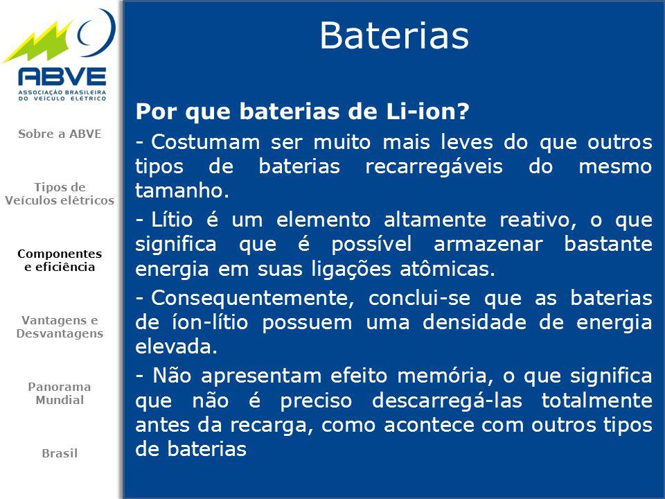 Por que baterias de Li-ion? - Costumam ser muito mais leves do que outros tipos de baterias recarregáveis do mesmo tamanho. - Lítio é um elemento alta