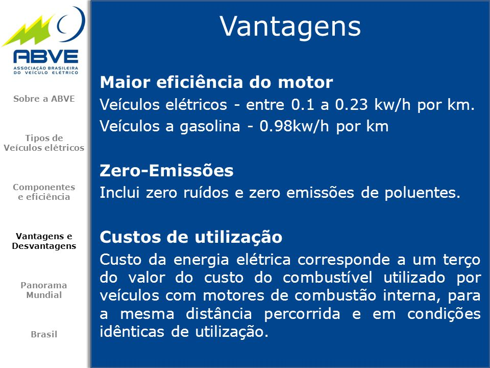 Maior eficiência do motor Veículos elétricos - entre 0.1 a 0.23 kw/h por km. Veículos a gasolina - 0.98kw/h por km Zero-Emissões Inclui zero ruídos e
