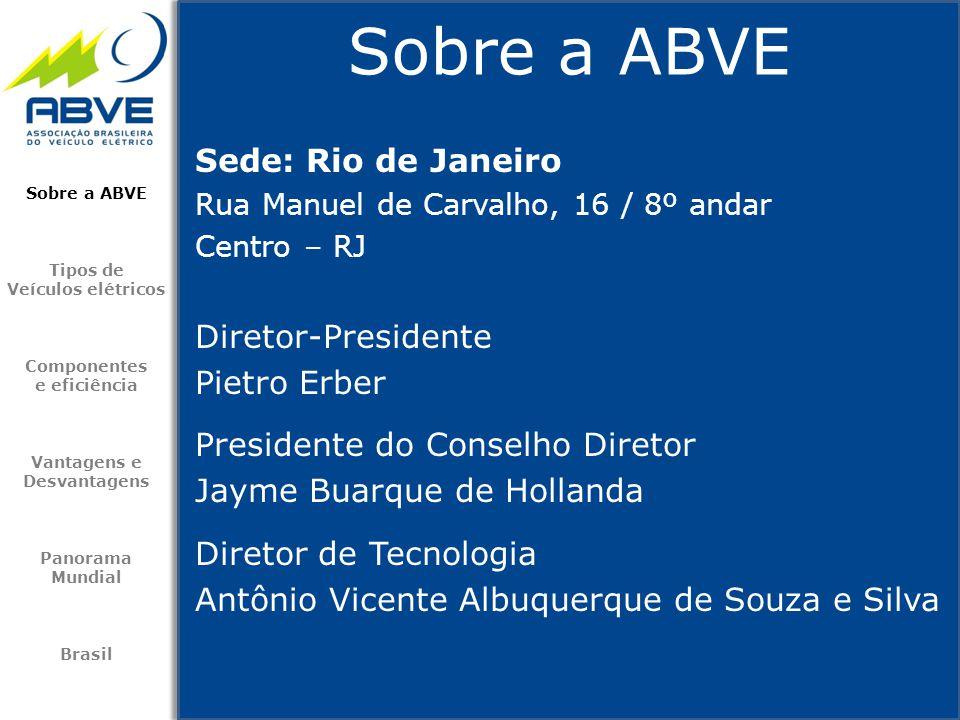 Sobre a ABVE Tipos de Veículos elétricos Componentes e eficiência Vantagens e Desvantagens Panorama Mundial Brasil Sede: Rio de Janeiro Rua Manuel de