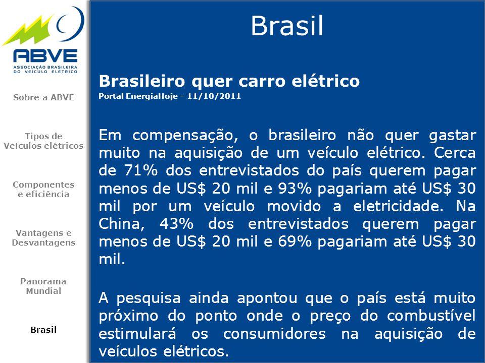 Brasileiro quer carro elétrico Portal EnergiaHoje – 11/10/2011 Em compensação, o brasileiro não quer gastar muito na aquisição de um veículo elétrico.