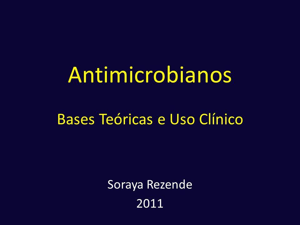 Antimicrobianos Bases Teóricas e Uso Clínico Soraya Rezende 2011