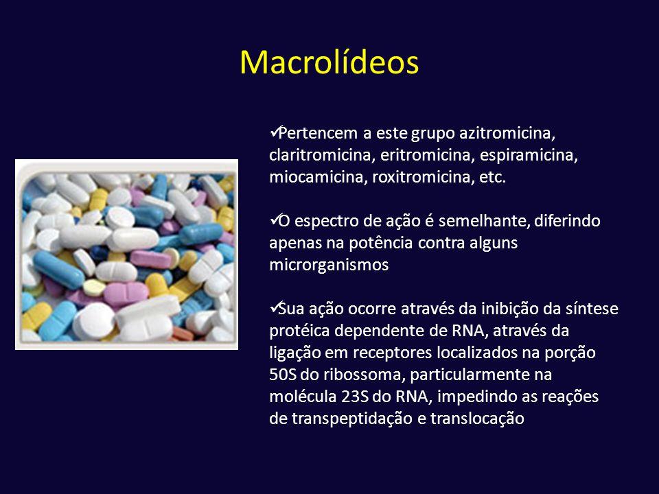 Macrolídeos  Pertencem a este grupo azitromicina, claritromicina, eritromicina, espiramicina, miocamicina, roxitromicina, etc.  O espectro de ação é