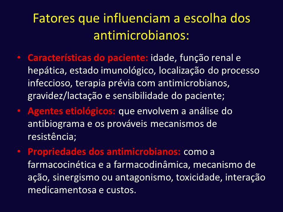 Fatores que influenciam a escolha dos antimicrobianos: • Características do paciente: idade, função renal e hepática, estado imunológico, localização