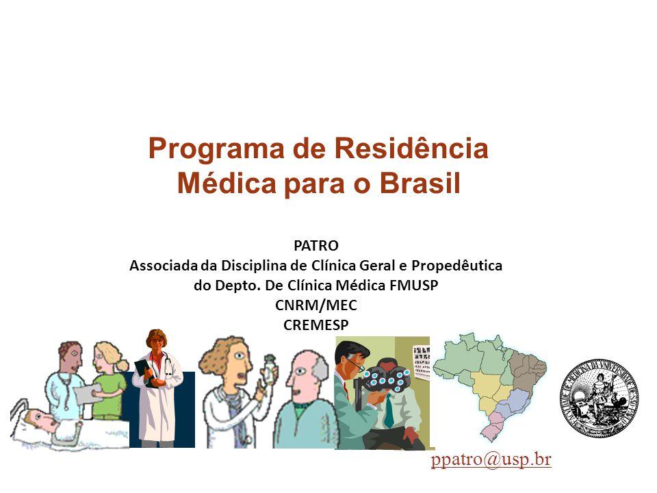 PATRO Associada da Disciplina de Clínica Geral e Propedêutica do Depto. De Clínica Médica FMUSP CNRM/MEC CREMESP ppatro@usp.br Programa de Residência