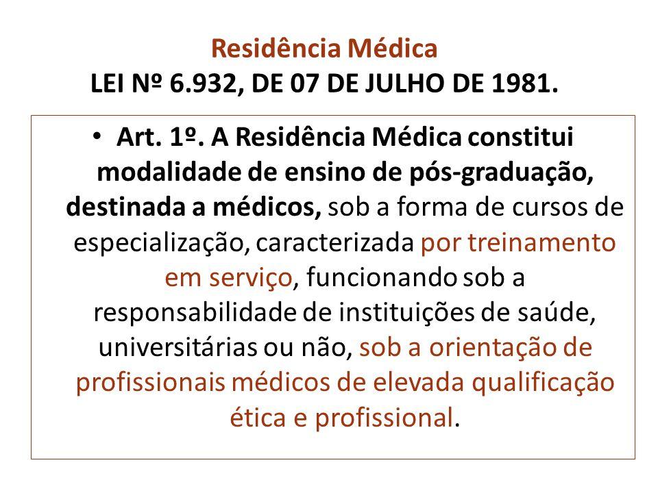 Residência Médica LEI Nº 6.932, DE 07 DE JULHO DE 1981. • Art. 1º. A Residência Médica constitui modalidade de ensino de pós-graduação, destinada a mé