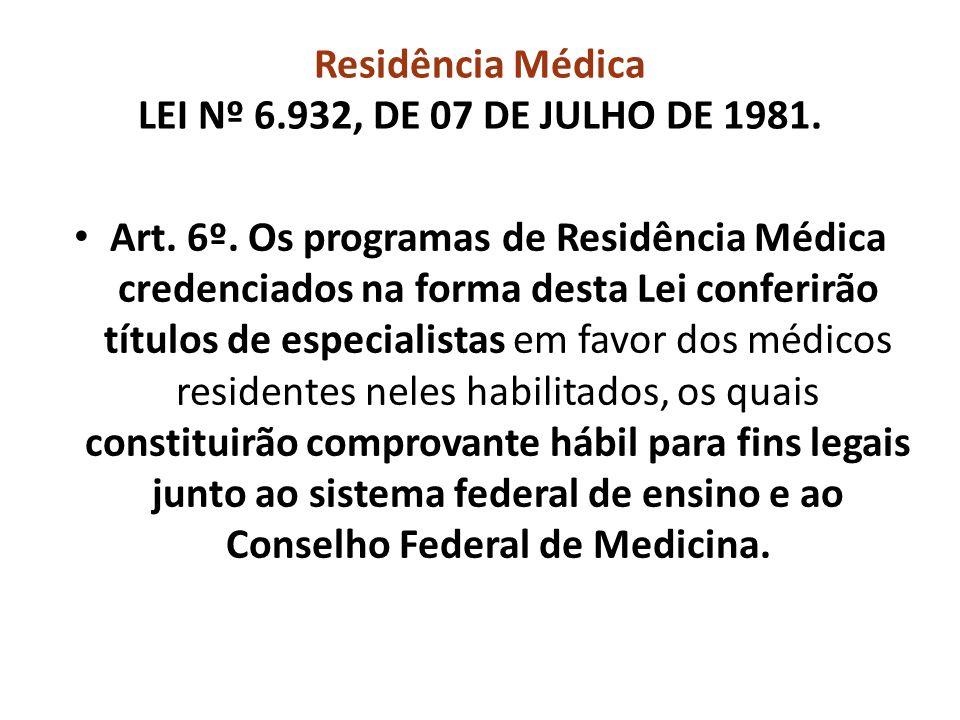 • Art. 6º. Os programas de Residência Médica credenciados na forma desta Lei conferirão títulos de especialistas em favor dos médicos residentes neles