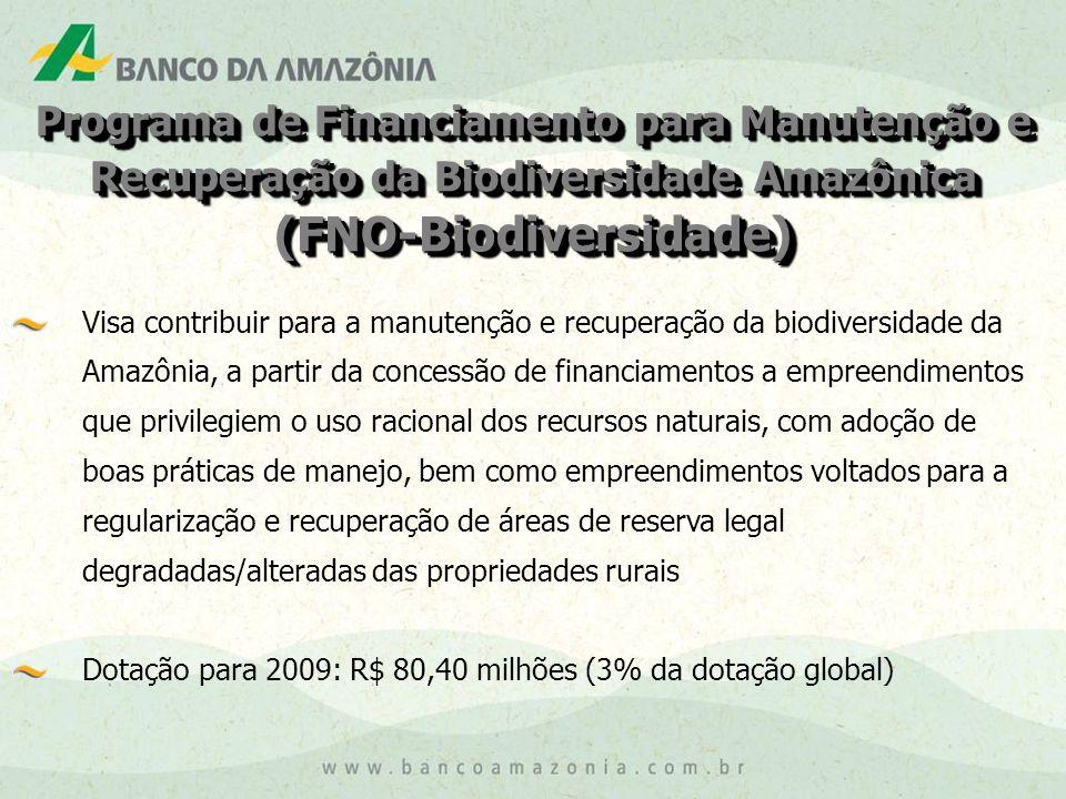 Programa de Financiamento para Manutenção e Recuperação da Biodiversidade Amazônica (FNO-Biodiversidade) (FNO-Biodiversidade) Visa contribuir para a manutenção e recuperação da biodiversidade da Amazônia, a partir da concessão de financiamentos a empreendimentos que privilegiem o uso racional dos recursos naturais, com adoção de boas práticas de manejo, bem como empreendimentos voltados para a regularização e recuperação de áreas de reserva legal degradadas/alteradas das propriedades rurais Dotação para 2009: R$ 80,40 milhões (3% da dotação global)