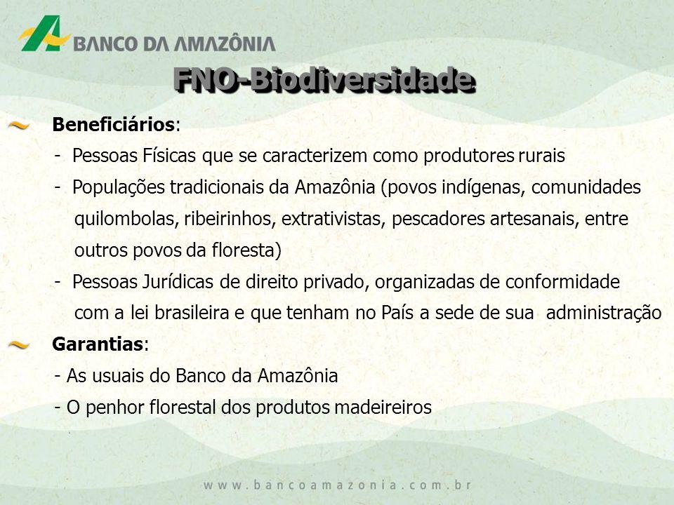 FNO-BiodiversidadeFNO-Biodiversidade Beneficiários: - Pessoas Físicas que se caracterizem como produtores rurais - Populações tradicionais da Amazônia (povos indígenas, comunidades quilombolas, ribeirinhos, extrativistas, pescadores artesanais, entre outros povos da floresta) - Pessoas Jurídicas de direito privado, organizadas de conformidade com a lei brasileira e que tenham no País a sede de sua administração Garantias: - As usuais do Banco da Amazônia - O penhor florestal dos produtos madeireiros