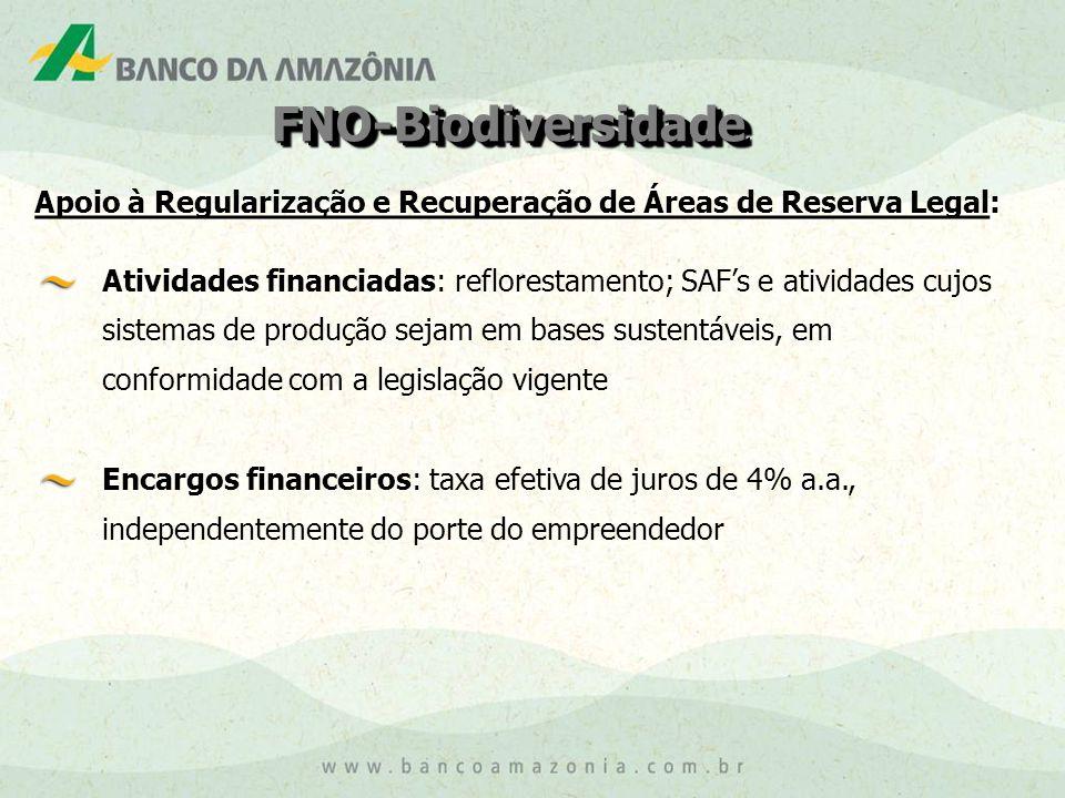 FNO-BiodiversidadeFNO-Biodiversidade Atividades financiadas: reflorestamento; SAF's e atividades cujos sistemas de produção sejam em bases sustentáveis, em conformidade com a legislação vigente Encargos financeiros: taxa efetiva de juros de 4% a.a., independentemente do porte do empreendedor Apoio à Regularização e Recuperação de Áreas de Reserva Legal :