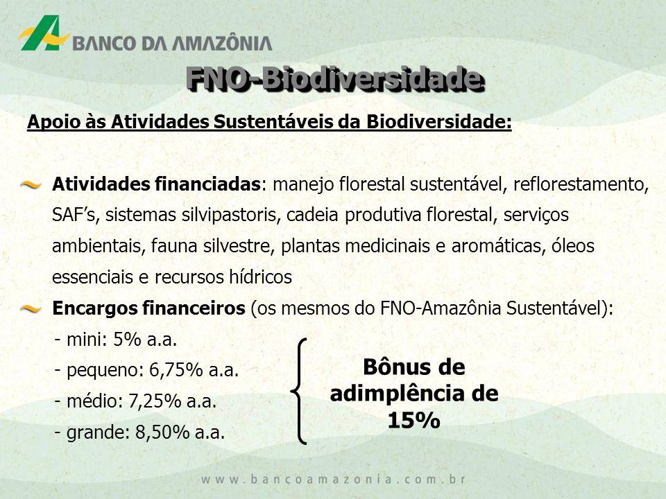FNO-BiodiversidadeFNO-Biodiversidade Atividades financiadas: manejo florestal sustentável, reflorestamento, SAF's, sistemas silvipastoris, cadeia produtiva florestal, serviços ambientais, fauna silvestre, plantas medicinais e aromáticas, óleos essenciais e recursos hídricos Encargos financeiros (os mesmos do FNO-Amazônia Sustentável): - mini: 5% a.a.