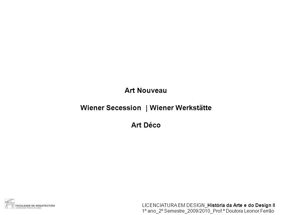 Art Nouveau Wiener Secession | Wiener Werkstätte Art Déco LICENCIATURA EM DESIGN_História da Arte e do Design II 1º ano_2º Semestre_2009/2010_Prof.ª D