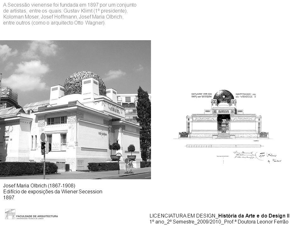 LICENCIATURA EM DESIGN_História da Arte e do Design II 1º ano_2º Semestre_2009/2010_Prof.ª Doutora Leonor Ferrão Josef Maria Olbrich (1867-1908) Edifí
