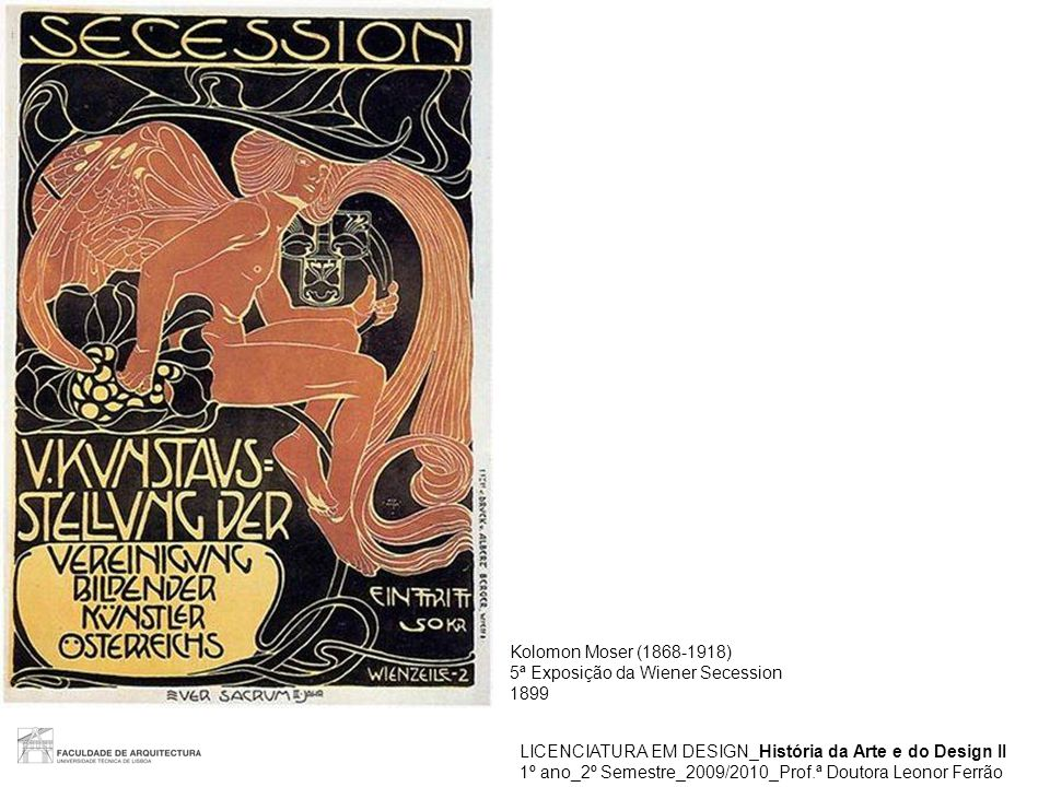 LICENCIATURA EM DESIGN_História da Arte e do Design II 1º ano_2º Semestre_2009/2010_Prof.ª Doutora Leonor Ferrão Kolomon Moser (1868-1918) 5ª Exposiçã