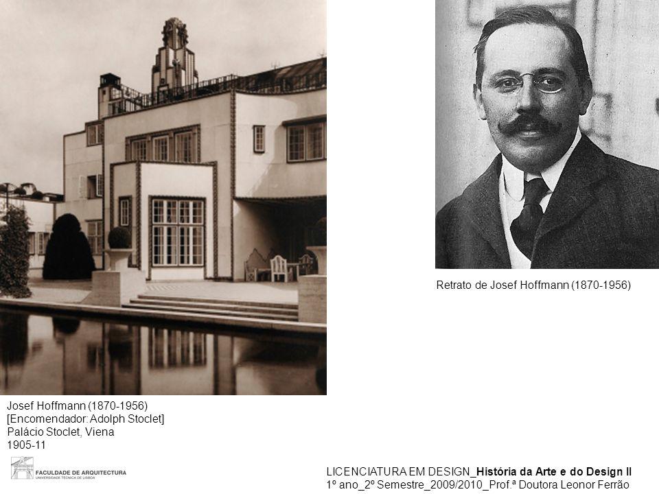 LICENCIATURA EM DESIGN_História da Arte e do Design II 1º ano_2º Semestre_2009/2010_Prof.ª Doutora Leonor Ferrão Josef Hoffmann (1870-1956) [Encomenda