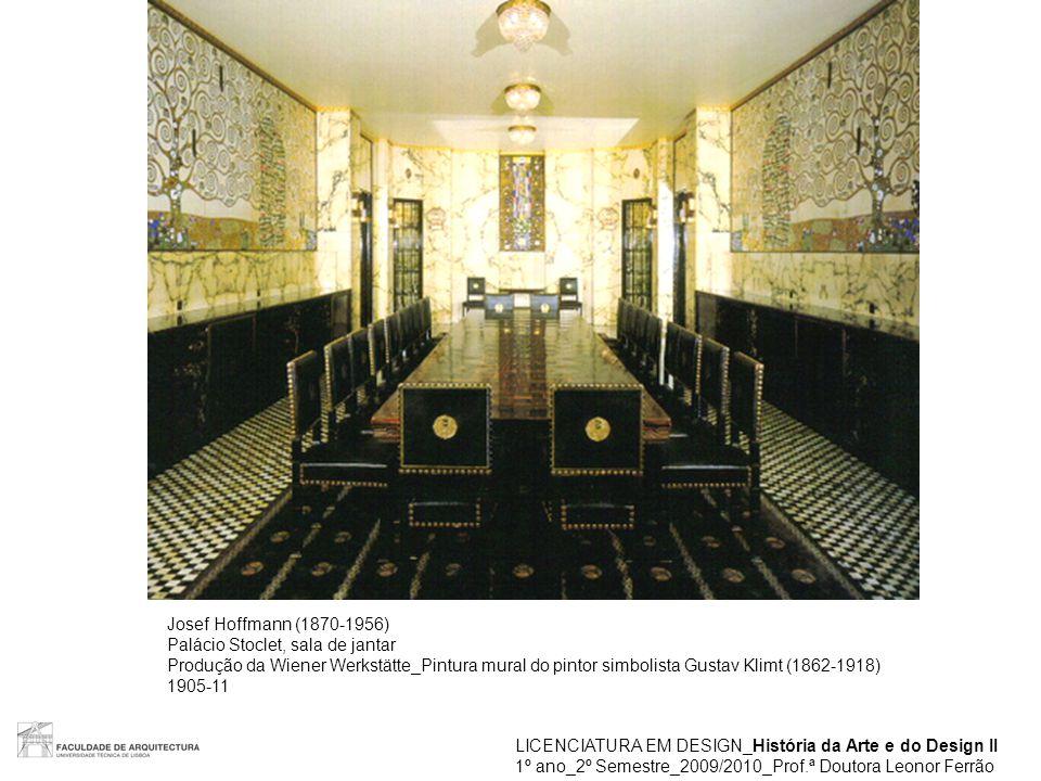 LICENCIATURA EM DESIGN_História da Arte e do Design II 1º ano_2º Semestre_2009/2010_Prof.ª Doutora Leonor Ferrão Josef Hoffmann (1870-1956) Palácio St