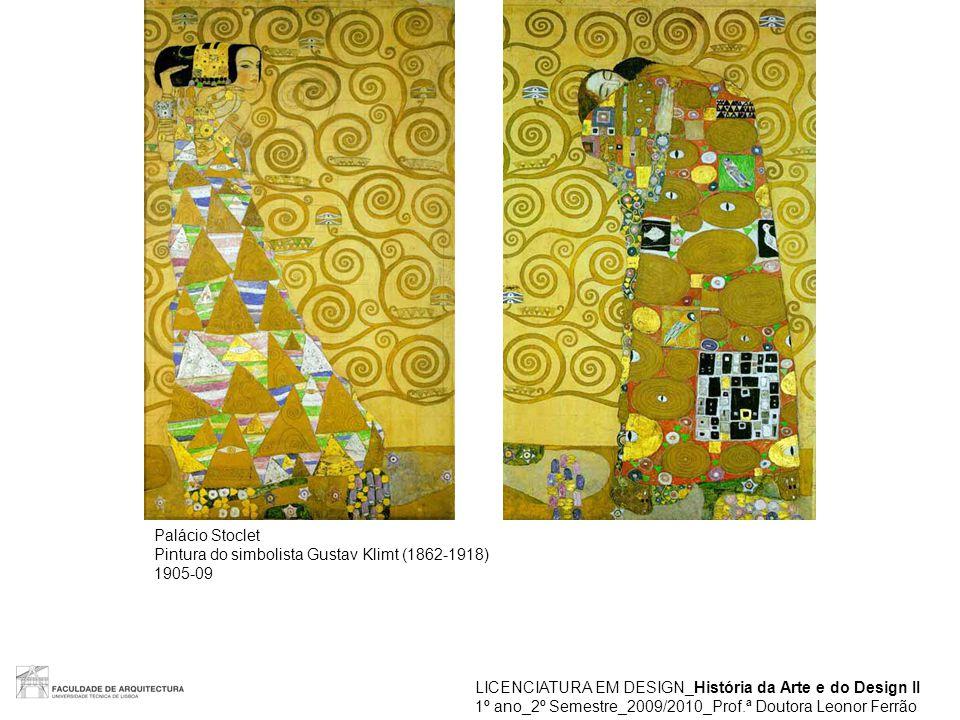 LICENCIATURA EM DESIGN_História da Arte e do Design II 1º ano_2º Semestre_2009/2010_Prof.ª Doutora Leonor Ferrão Palácio Stoclet Pintura do simbolista
