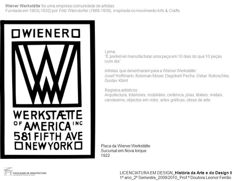 LICENCIATURA EM DESIGN_História da Arte e do Design II 1º ano_2º Semestre_2009/2010_Prof.ª Doutora Leonor Ferrão Placa da Wiener Werkstätte Sucursal e