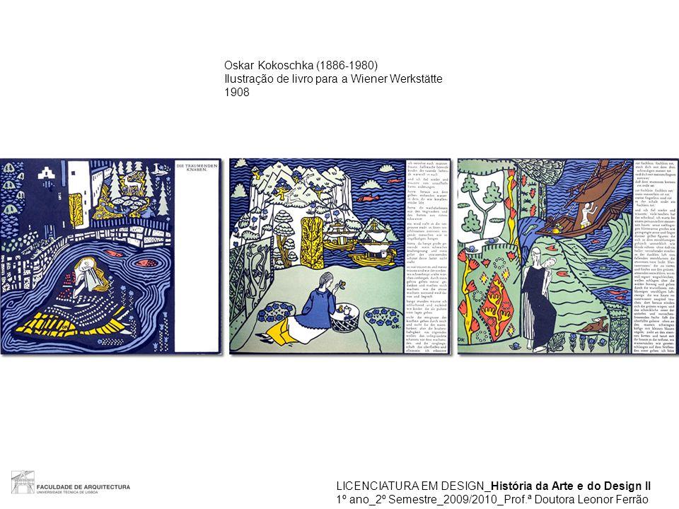 LICENCIATURA EM DESIGN_História da Arte e do Design II 1º ano_2º Semestre_2009/2010_Prof.ª Doutora Leonor Ferrão Oskar Kokoschka (1886-1980) Ilustraçã