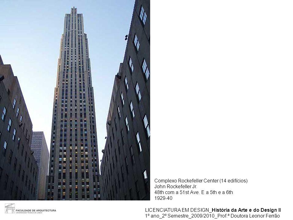LICENCIATURA EM DESIGN_História da Arte e do Design II 1º ano_2º Semestre_2009/2010_Prof.ª Doutora Leonor Ferrão Complexo Rockefeller Center (14 edifí