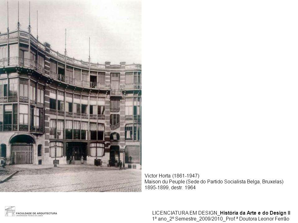 LICENCIATURA EM DESIGN_História da Arte e do Design II 1º ano_2º Semestre_2009/2010_Prof.ª Doutora Leonor Ferrão Victor Horta (1861-1947) Maison du Pe