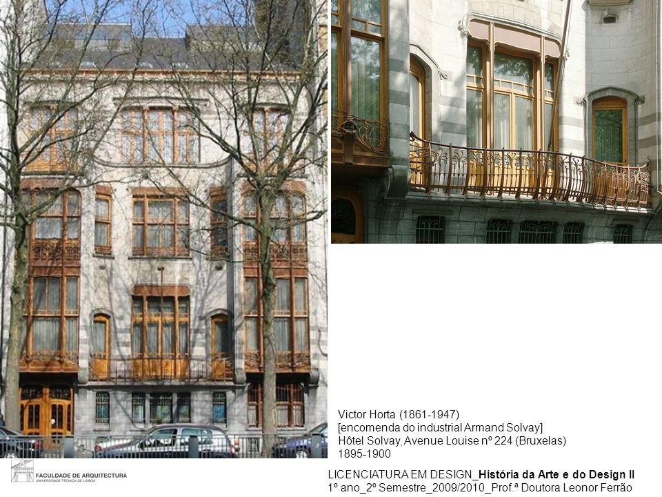 LICENCIATURA EM DESIGN_História da Arte e do Design II 1º ano_2º Semestre_2009/2010_Prof.ª Doutora Leonor Ferrão Victor Horta (1861-1947) [encomenda d