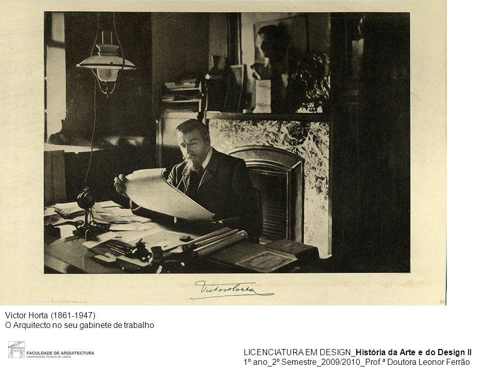 LICENCIATURA EM DESIGN_História da Arte e do Design II 1º ano_2º Semestre_2009/2010_Prof.ª Doutora Leonor Ferrão Victor Horta (1861-1947) O Arquitecto