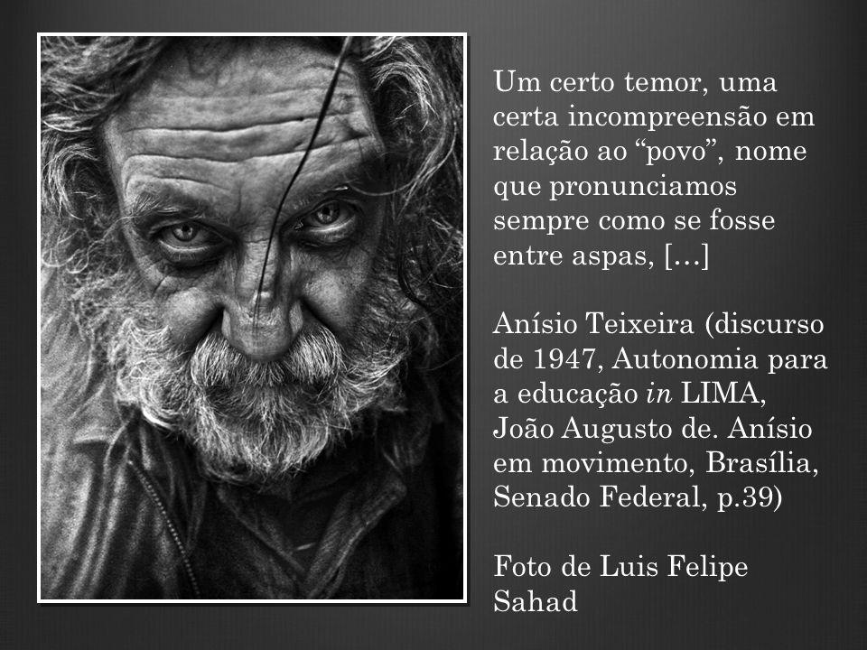 """Um certo temor, uma certa incompreensão em relação ao """"povo"""", nome que pronunciamos sempre como se fosse entre aspas, […] Anísio Teixeira (discurso de"""
