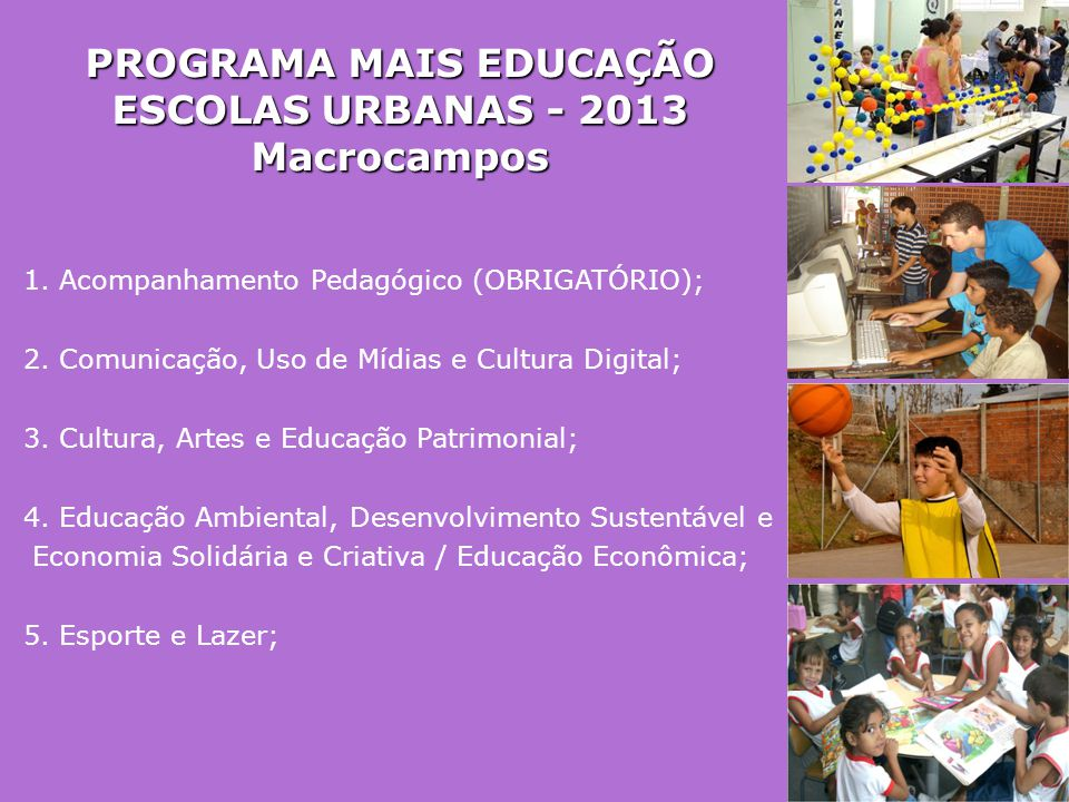 PROGRAMA MAIS EDUCAÇÃO ESCOLAS URBANAS - 2013 Macrocampos 1. Acompanhamento Pedagógico (OBRIGATÓRIO); 2. Comunicação, Uso de Mídias e Cultura Digital;