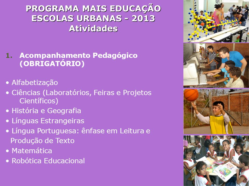PROGRAMA MAIS EDUCAÇÃO ESCOLAS URBANAS - 2013 Atividades 1. Acompanhamento Pedagógico (OBRIGATÓRIO) • Alfabetização • Ciências (Laboratórios, Feiras e