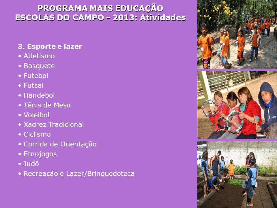 PROGRAMA MAIS EDUCAÇÃO ESCOLAS DO CAMPO - 2013: Atividades 3. Esporte e lazer • Atletismo • Basquete • Futebol • Futsal • Handebol • Tênis de Mesa • V