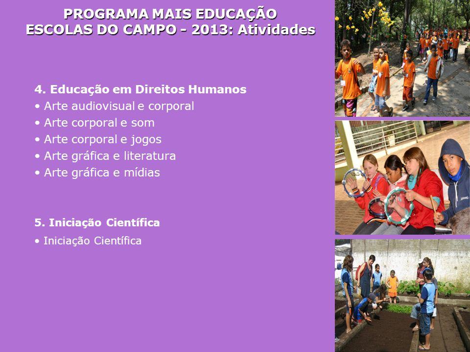 PROGRAMA MAIS EDUCAÇÃO ESCOLAS DO CAMPO - 2013: Atividades 4. Educação em Direitos Humanos • Arte audiovisual e corporal • Arte corporal e som • Arte
