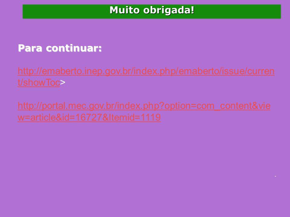 Muito obrigada! Para continuar: http://emaberto.inep.gov.br/index.php/emaberto/issue/curren t/showTochttp://emaberto.inep.gov.br/index.php/emaberto/is