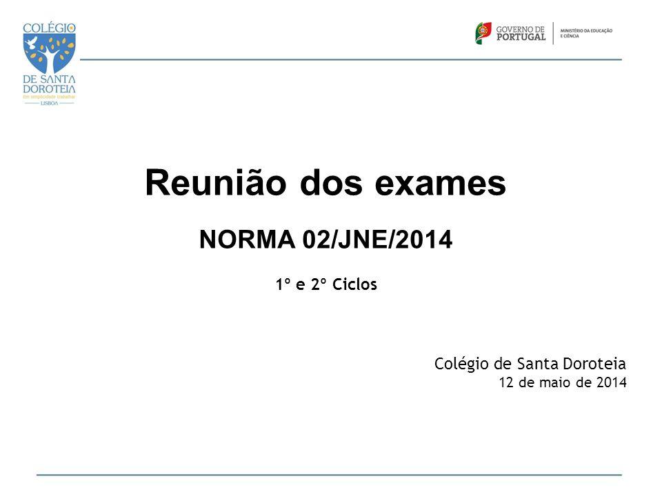 Reunião dos exames NORMA 02/JNE/2014 1º e 2º Ciclos Colégio de Santa Doroteia 12 de maio de 2014