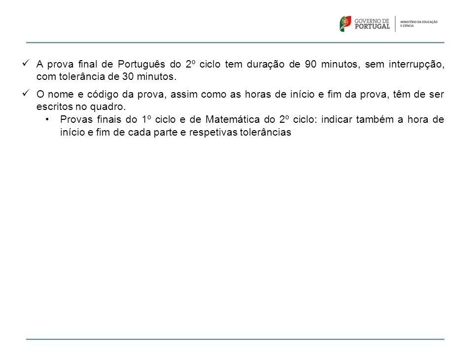  A prova final de Português do 2º ciclo tem duração de 90 minutos, sem interrupção, com tolerância de 30 minutos.  O nome e código da prova, assim c