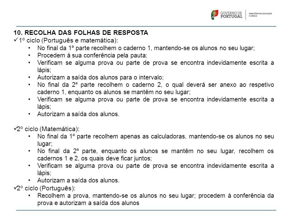 10. RECOLHA DAS FOLHAS DE RESPOSTA  1º ciclo (Português e matemática): •No final da 1ª parte recolhem o caderno 1, mantendo-se os alunos no seu lugar