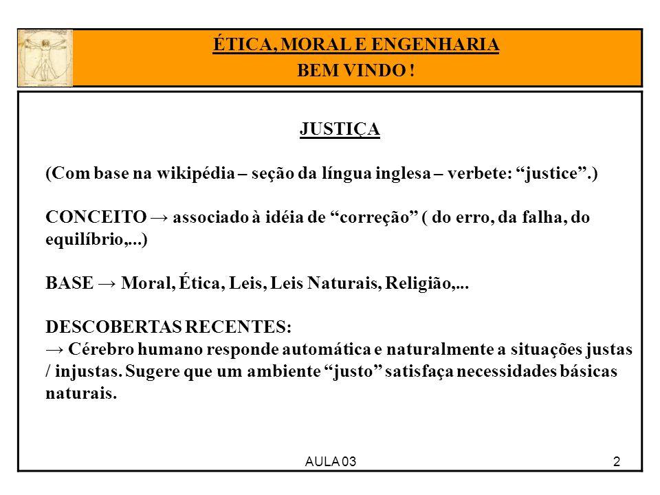 """AULA 03 2 JUSTIÇA (Com base na wikipédia – seção da língua inglesa – verbete: """"justice"""".) CONCEITO → associado à idéia de """"correção"""" ( do erro, da fal"""