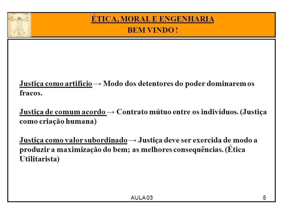 AULA 03 5 Justiça como artifício → Modo dos detentores do poder dominarem os fracos. Justiça de comum acordo → Contrato mútuo entre os indivíduos. (Ju