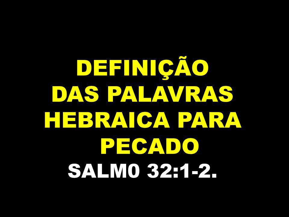 DEFINIÇÃO DAS PALAVRAS HEBRAICA PARA PECADO SALM0 32:1-2.
