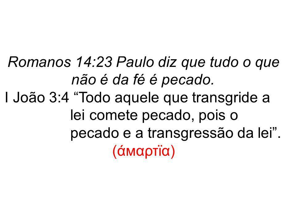 """Romanos 14:23 Paulo diz que tudo o que não é da fé é pecado. I João 3:4 """"Todo aquele que transgride a lei comete pecado, pois o pecado e a transgressã"""