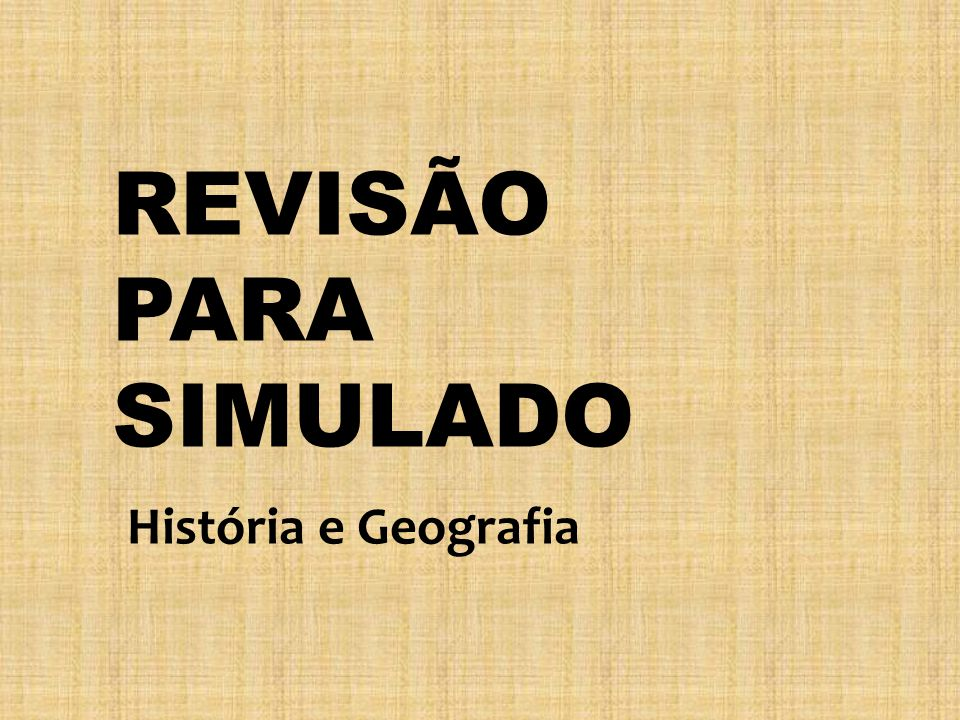 REVISÃO PARA SIMULADO História e Geografia
