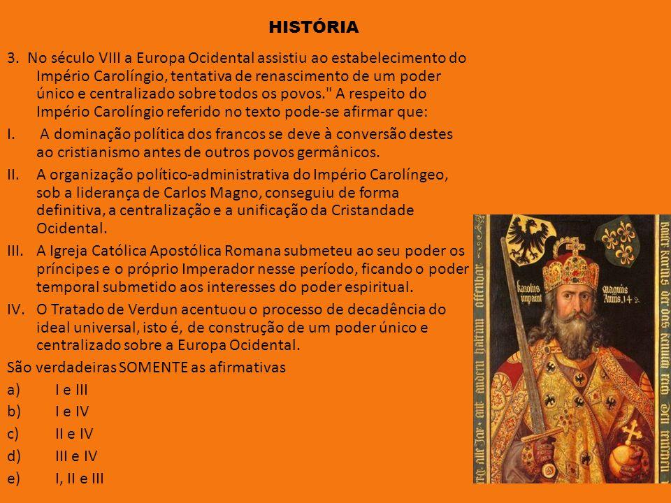 3. No século VIII a Europa Ocidental assistiu ao estabelecimento do Império Carolíngio, tentativa de renascimento de um poder único e centralizado sob