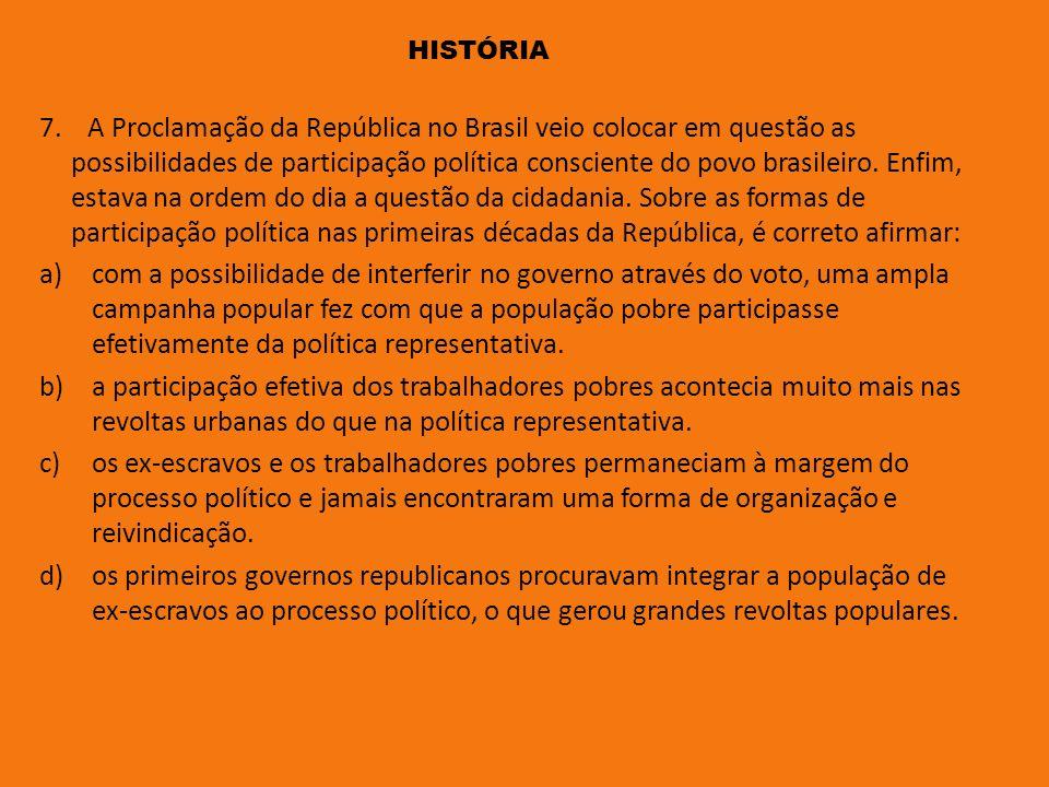7. A Proclamação da República no Brasil veio colocar em questão as possibilidades de participação política consciente do povo brasileiro. Enfim, estav