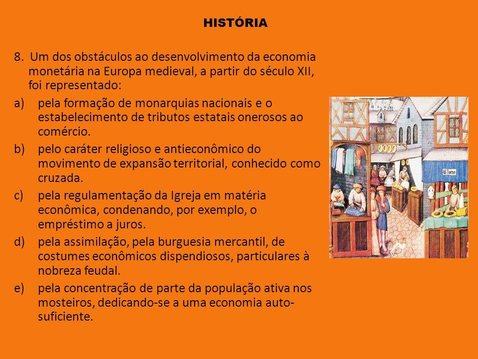 8. Um dos obstáculos ao desenvolvimento da economia monetária na Europa medieval, a partir do século XII, foi representado: a)pela formação de monarqu