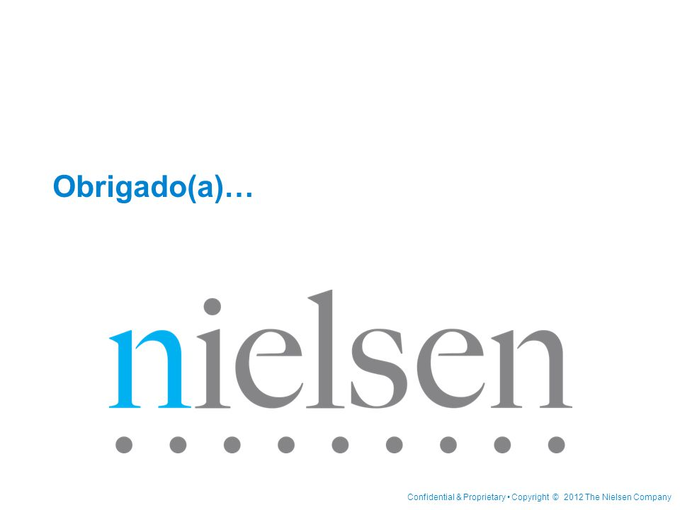Confidential & Proprietary • Copyright © 2012 The Nielsen Company Obrigado(a)…