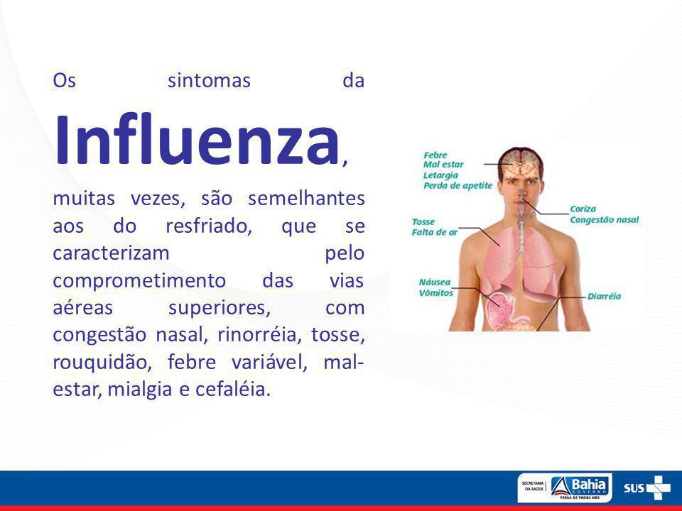 Os sintomas da Influenza, muitas vezes, são semelhantes aos do resfriado, que se caracterizam pelo comprometimento das vias aéreas superiores, com con